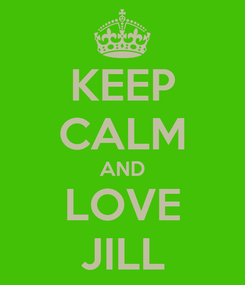 Poster: KEEP CALM AND LOVE JILL