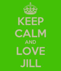 Poster: KEEP CALM AND LOVE JILL