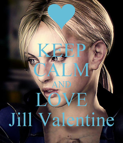 Poster: KEEP CALM AND LOVE Jill Valentine