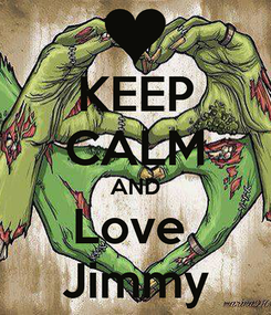 Poster: KEEP CALM AND Love  Jimmy
