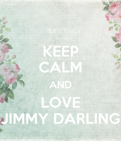 Poster: KEEP CALM AND LOVE JIMMY DARLING