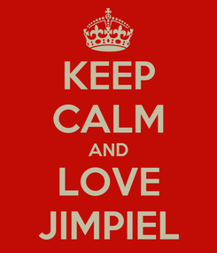 Poster: KEEP CALM AND LOVE JIMPIEL