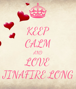 Poster: KEEP CALM AND LOVE JINAFIRE LONG