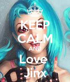 Poster: KEEP CALM AND Love  Jinx