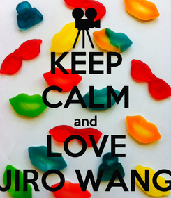 Poster: KEEP CALM and LOVE JIRO WANG