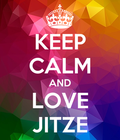 Poster: KEEP CALM AND LOVE JITZE