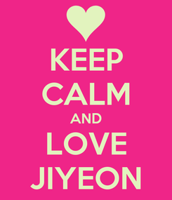 Poster: KEEP CALM AND LOVE JIYEON
