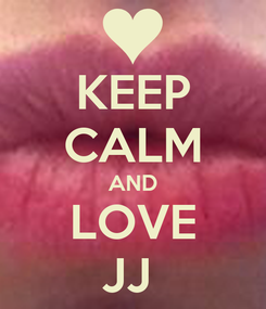 Poster: KEEP CALM AND LOVE JJ