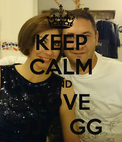 Poster: KEEP CALM AND LOVE JJ & GG