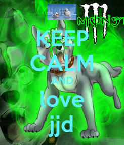 Poster: KEEP CALM AND love jjd