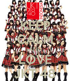 Poster: KEEP CALM AND LOVE JKT 48