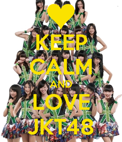 Poster: KEEP CALM AND LOVE JKT48