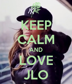 Poster: KEEP CALM AND LOVE JLO
