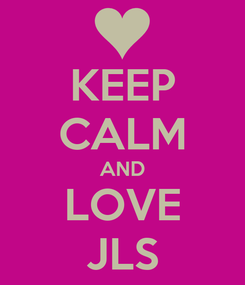 Poster: KEEP CALM AND LOVE JLS