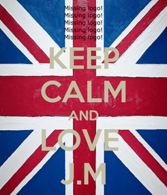 Poster: KEEP CALM AND LOVE  J.M