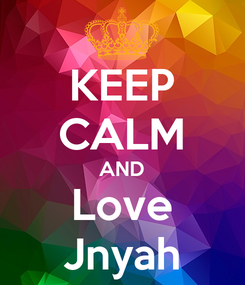 Poster: KEEP CALM AND Love Jnyah