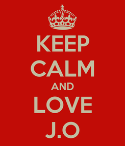 Poster: KEEP CALM AND LOVE J.O