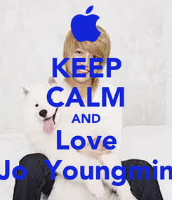 Poster: KEEP CALM AND Love Jo  Youngmin