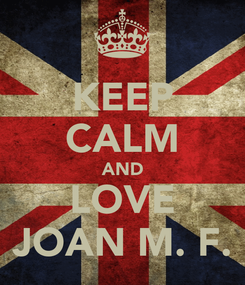 Poster: KEEP CALM AND LOVE JOAN M. F.