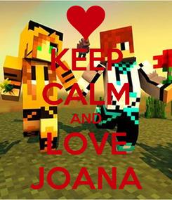 Poster: KEEP CALM AND LOVE JOANA