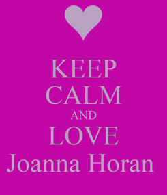 Poster: KEEP CALM AND LOVE Joanna Horan
