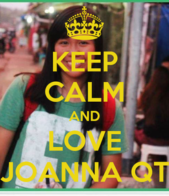 Poster: KEEP CALM AND LOVE JOANNA QT