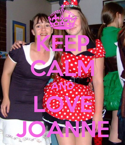 Poster: KEEP CALM AND LOVE JOANNE