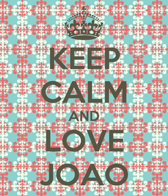 Poster: KEEP CALM AND LOVE JOAO