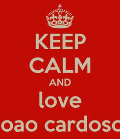 Poster: KEEP CALM AND love joao cardoso