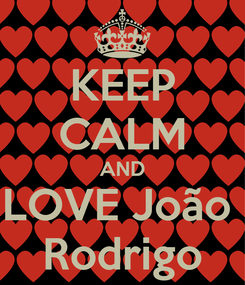 Poster: KEEP CALM AND LOVE João  Rodrigo