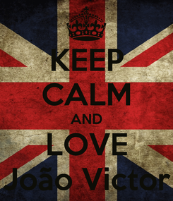 Poster: KEEP CALM AND LOVE João Victor