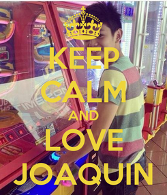 Poster: KEEP CALM AND LOVE JOAQUIN