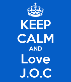 Poster: KEEP CALM AND Love J.O.C