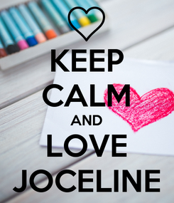 Poster: KEEP CALM AND LOVE JOCELINE