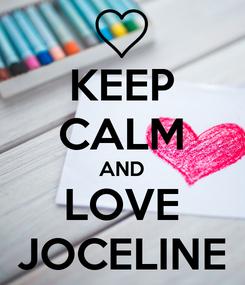 Poster: KEEP CALM AND LOVE JOCELINE
