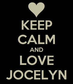 Poster: KEEP CALM AND LOVE JOCELYN