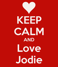 Poster: KEEP CALM AND Love Jodie