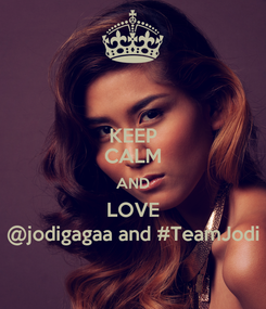 Poster: KEEP CALM AND LOVE @jodigagaa and #TeamJodi
