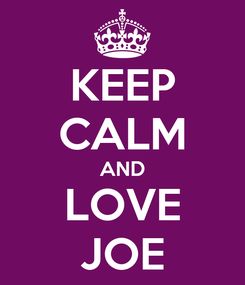 Poster: KEEP CALM AND LOVE JOE