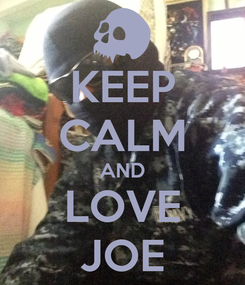 Poster: KEEP CALM AND LOVE JOE