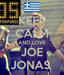 Poster: KEEP CALM AND LOVE JOE JONAS