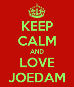 Poster: KEEP CALM AND LOVE JOEDAM