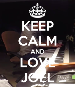 Poster: KEEP CALM AND LOVE JOEL
