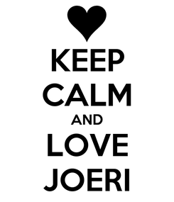 Poster: KEEP CALM AND LOVE JOERI