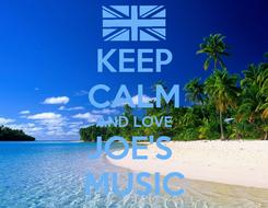 Poster: KEEP CALM AND LOVE JOE'S  MUSIC