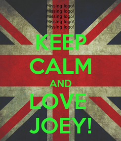 Poster: KEEP CALM AND LOVE  JOEY!