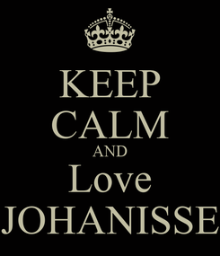 Poster: KEEP CALM AND Love JOHANISSE