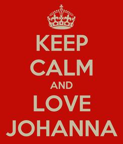 Poster: KEEP CALM AND LOVE JOHANNA
