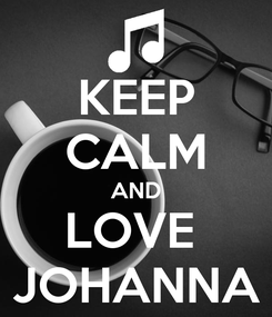 Poster: KEEP CALM AND LOVE  JOHANNA