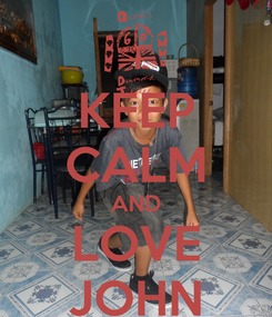Poster: KEEP CALM AND LOVE JOHN